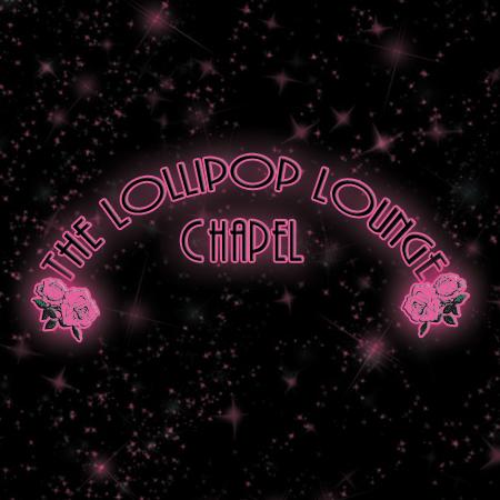 Announcing ... the Lollipop Lounge Chapel